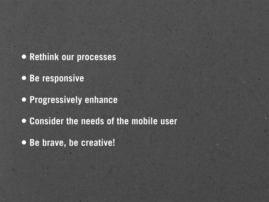 • Rethink our processes • Be responsive • Progr...