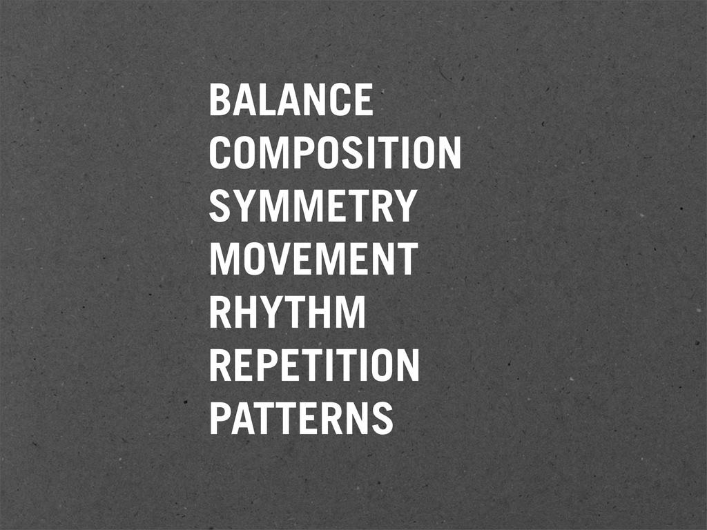 BALANCE COMPOSITION SYMMETRY MOVEMENT RHYTHM RE...