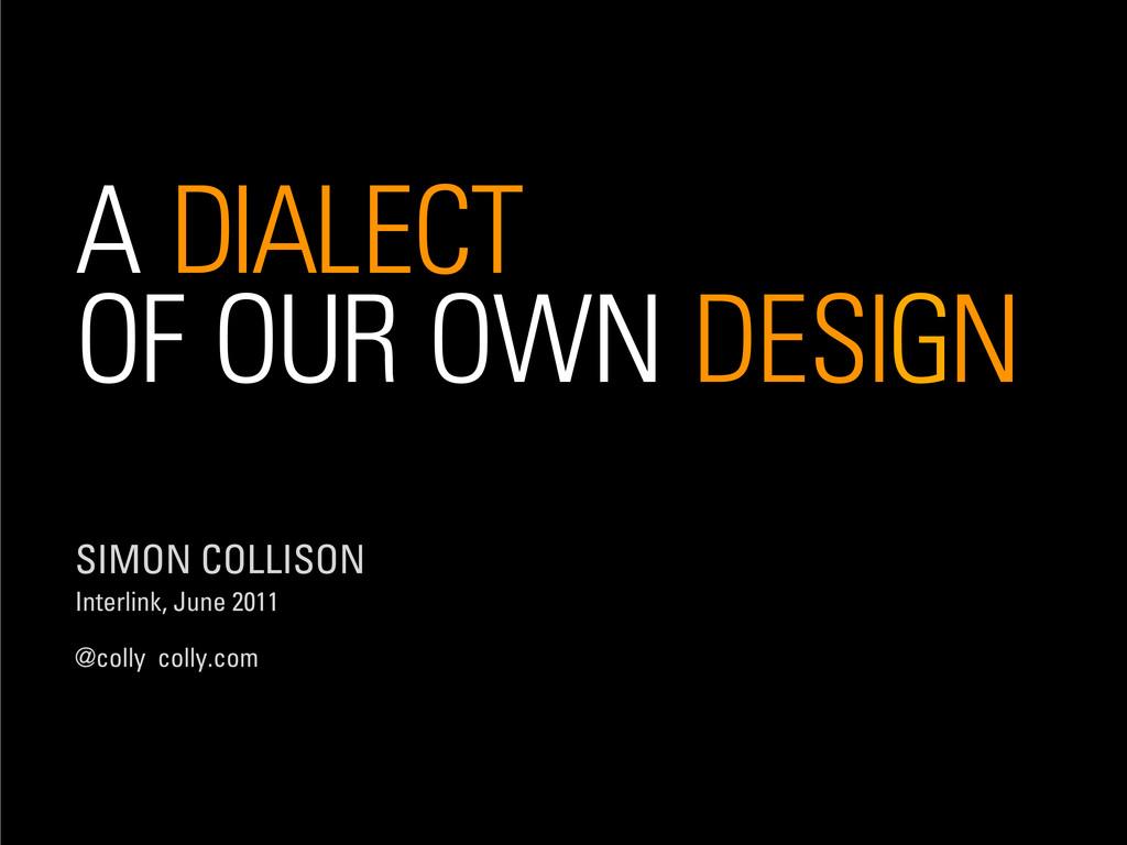 A DIALECT OF OUR OWN DESIGN SIMON COLLISON Inte...