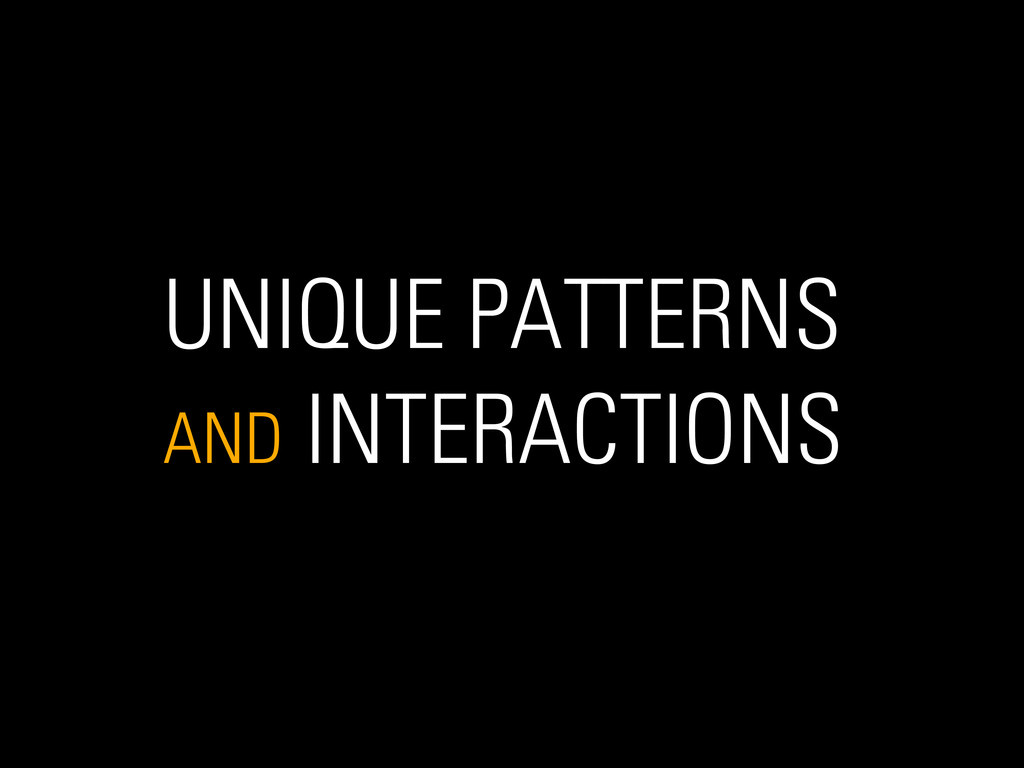 UNIQUE PATTERNS AND INTERACTIONS
