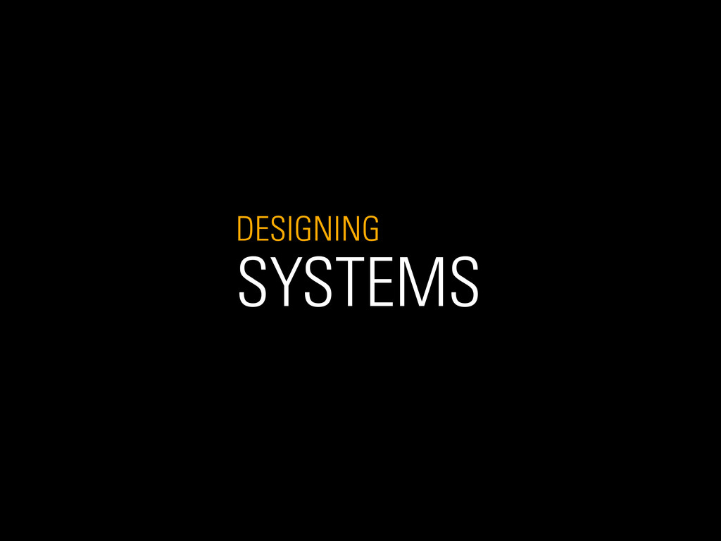 DESIGNING SYSTEMS