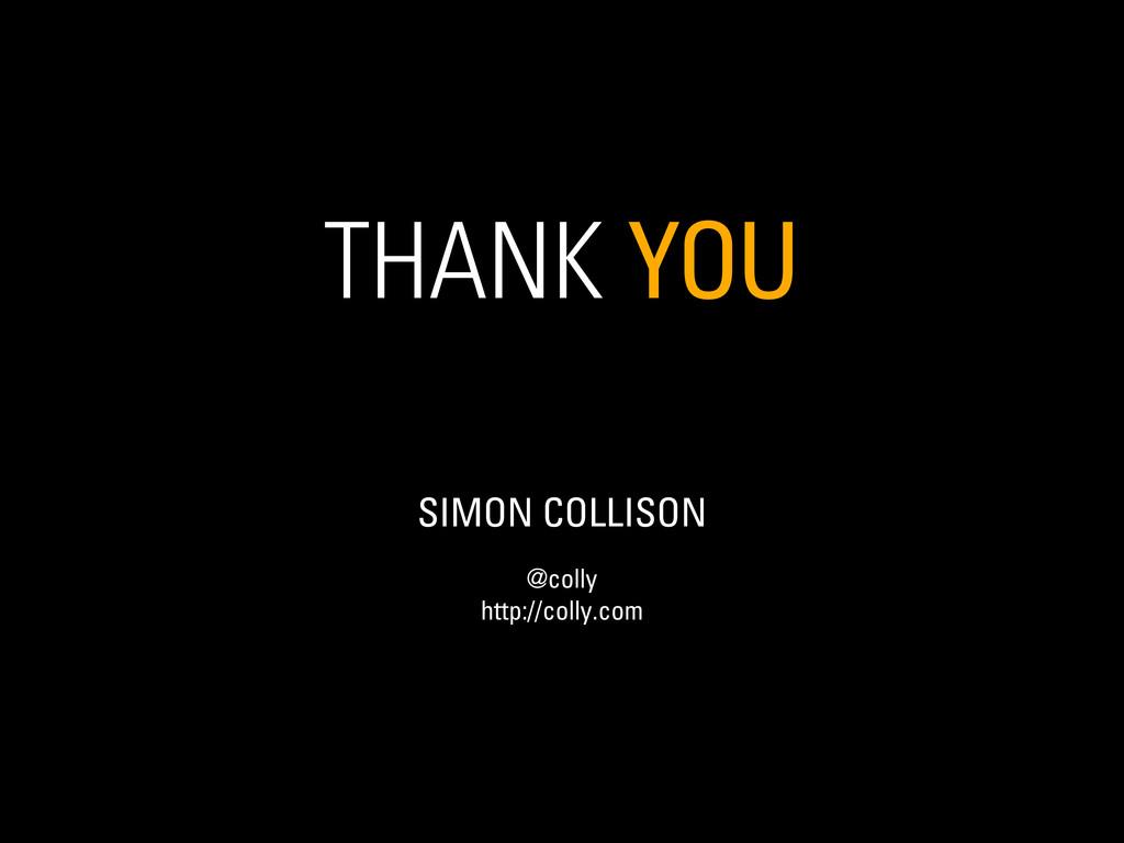 THANK YOU SIMON COLLISON @colly http://colly.com