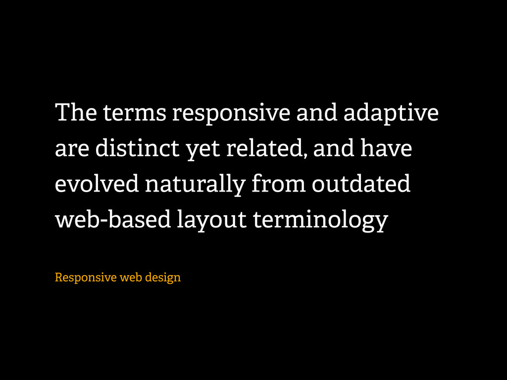 The terms responsive and adaptive are distinct ...