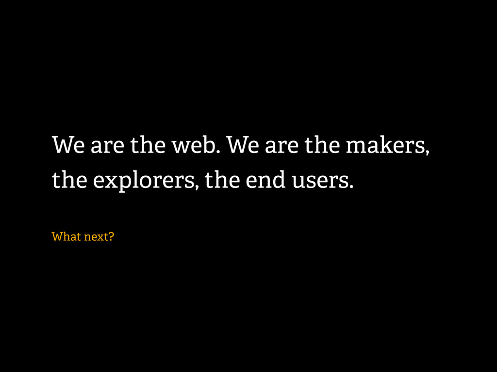 We are the web. We are the makers, the explorer...
