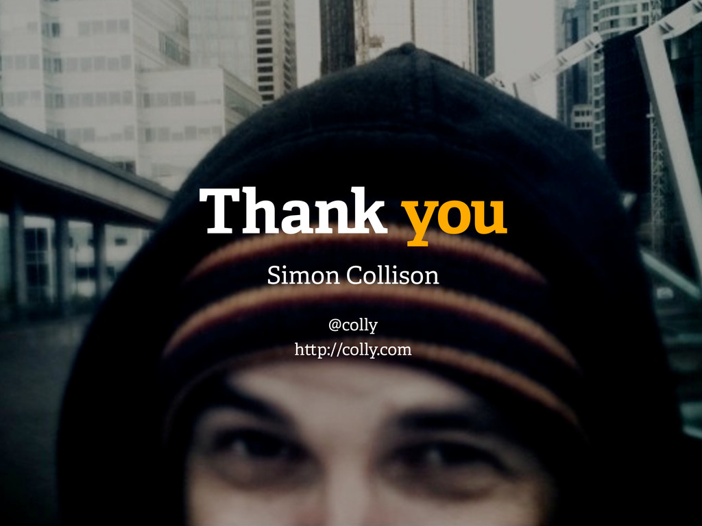 Thank you Simon Collison @colly h p://colly.com