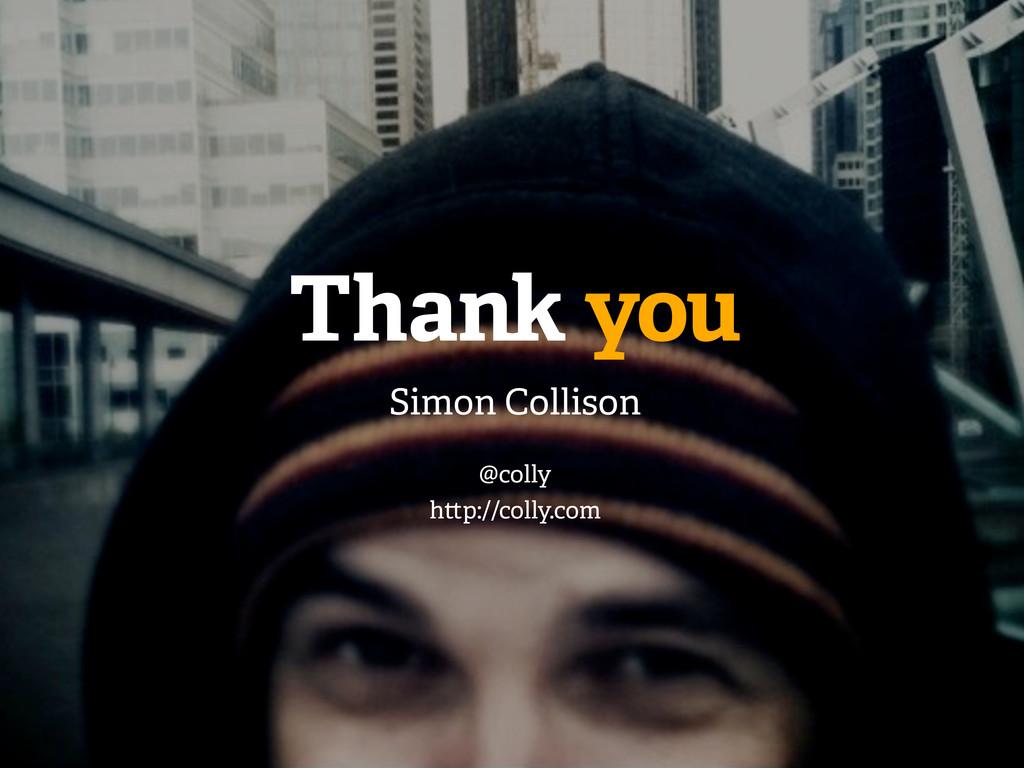 Thank you Simon Collison @colly h p://colly.com
