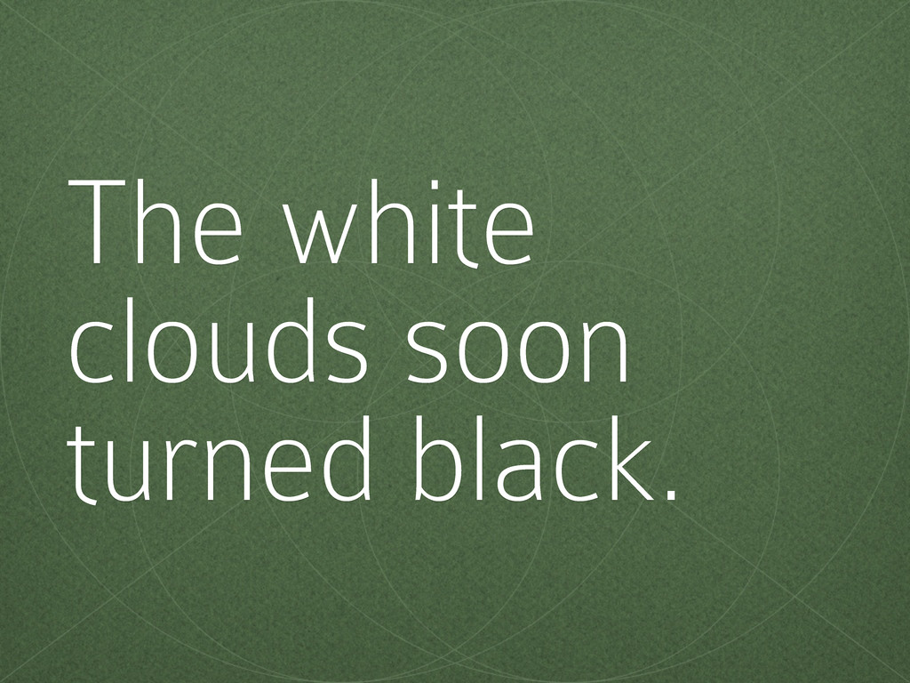 The white clouds soon turned black.