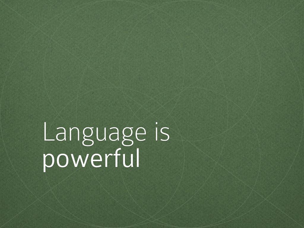 Language is powerful