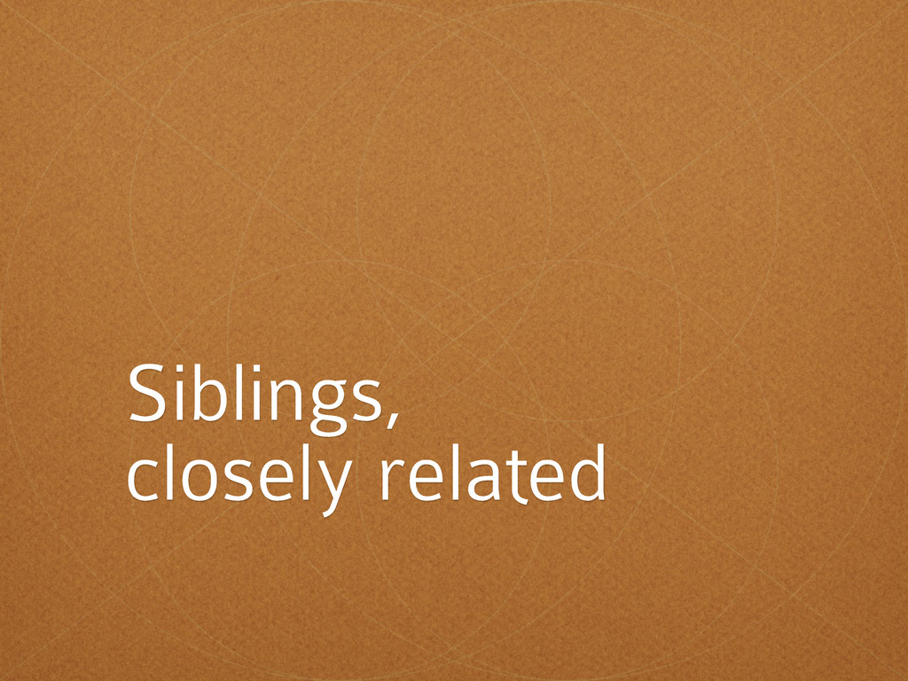 Siblings, closely related