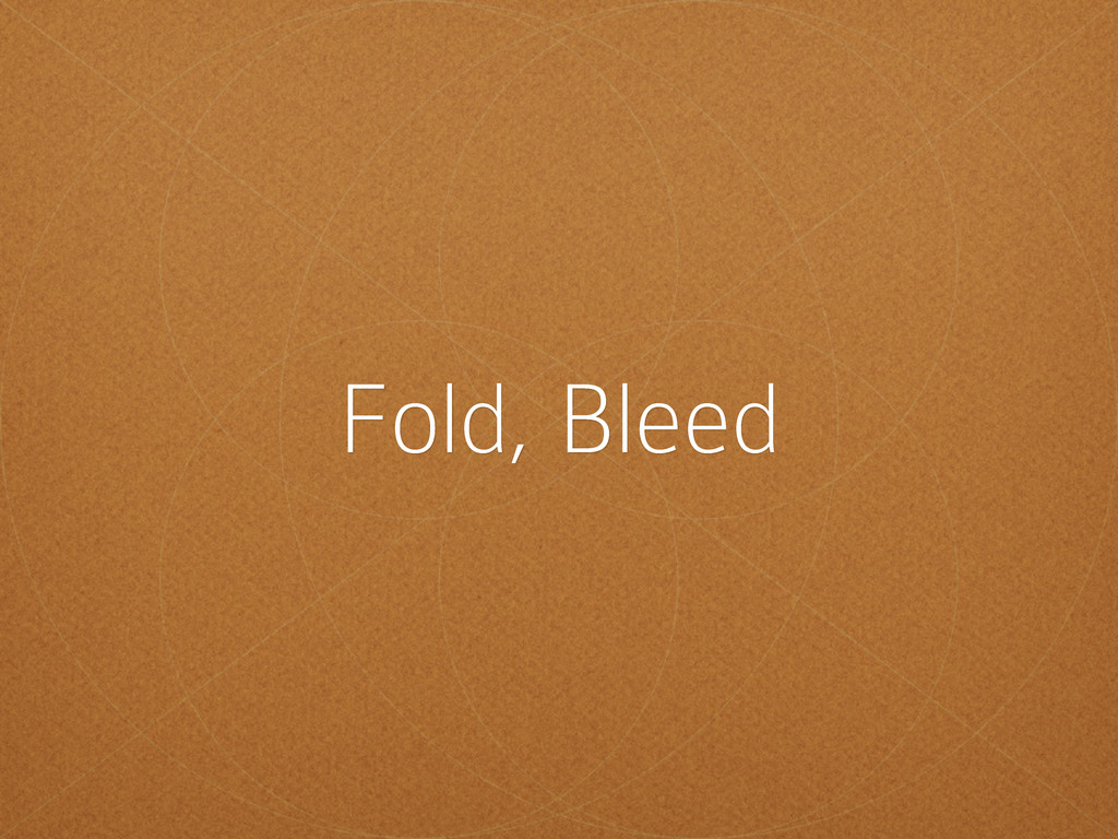 Fold, Bleed