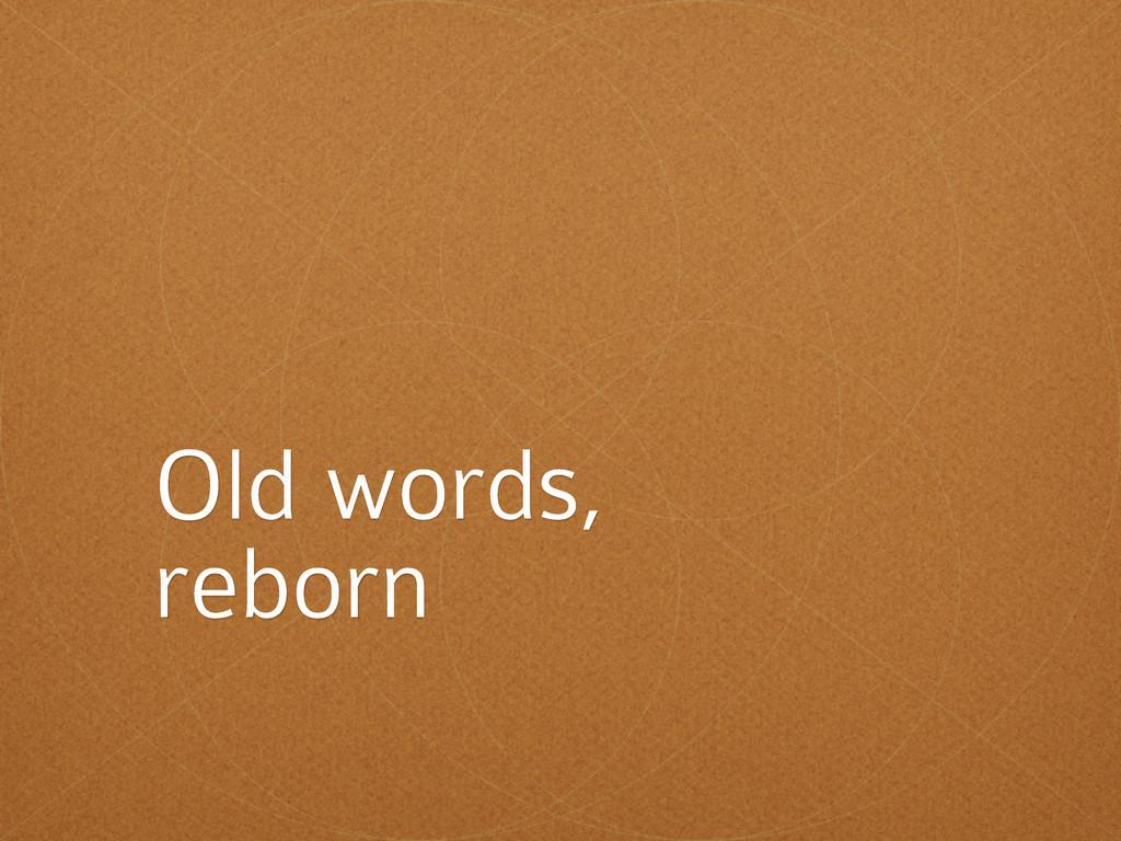 Old words, reborn