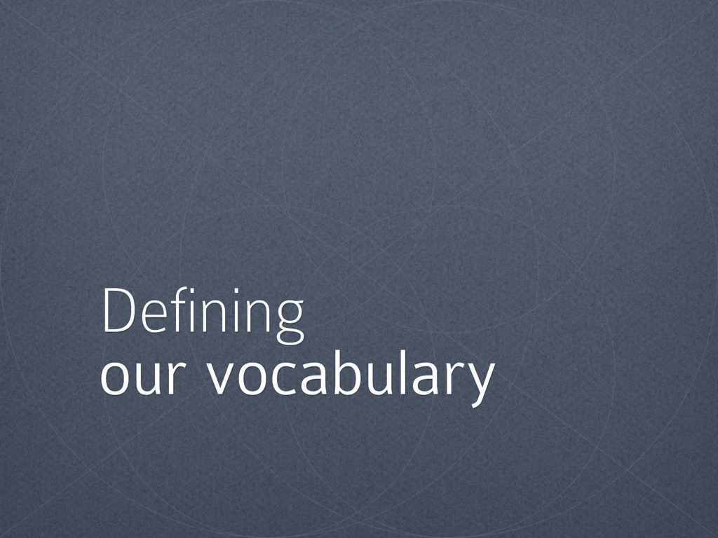 Defining our vocabulary