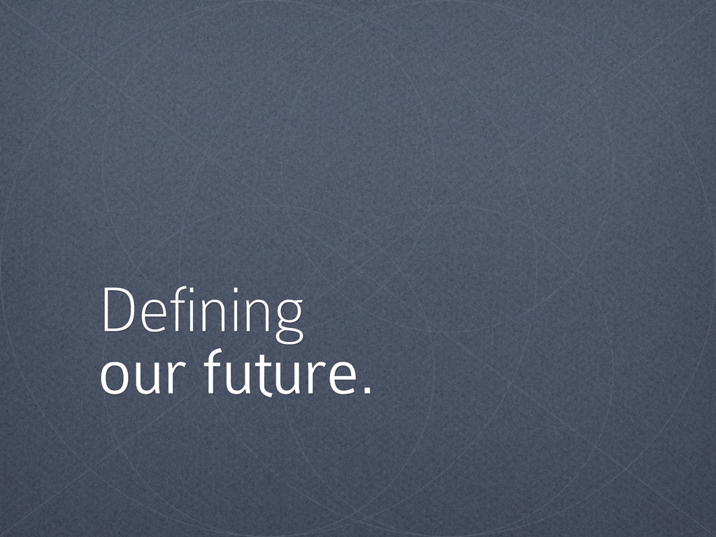 Defining our future.