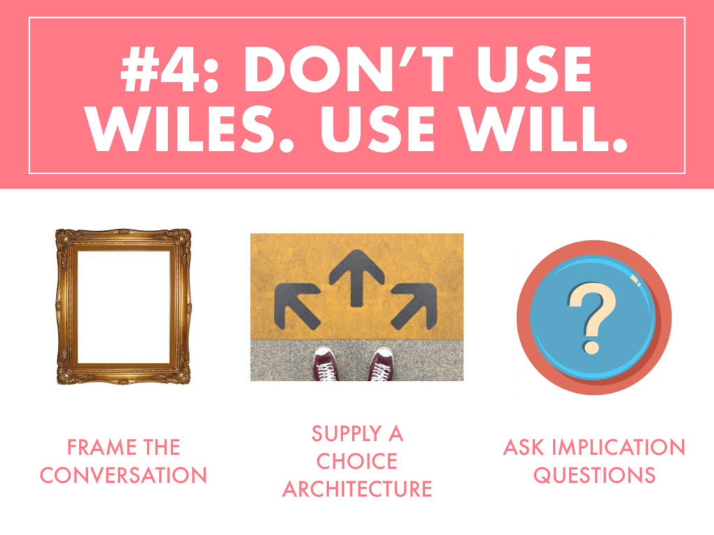 #4: DON'T USE WILES. USE WILL. FRAME THE CONVER...