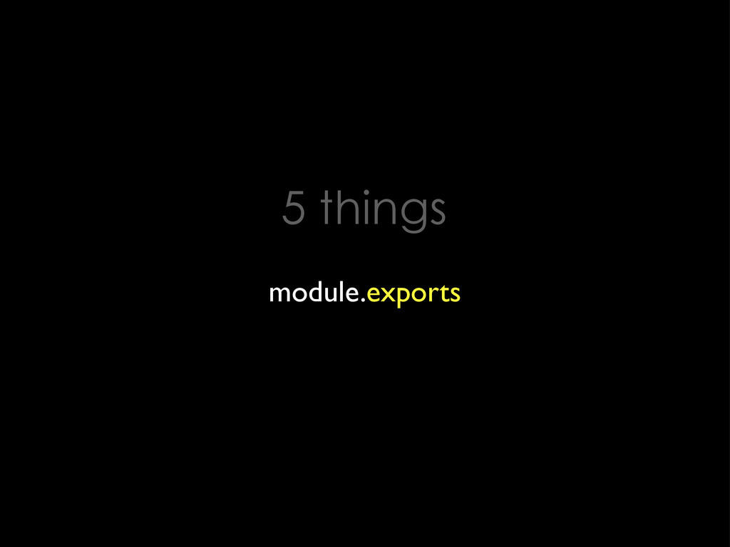 5 things module.exports