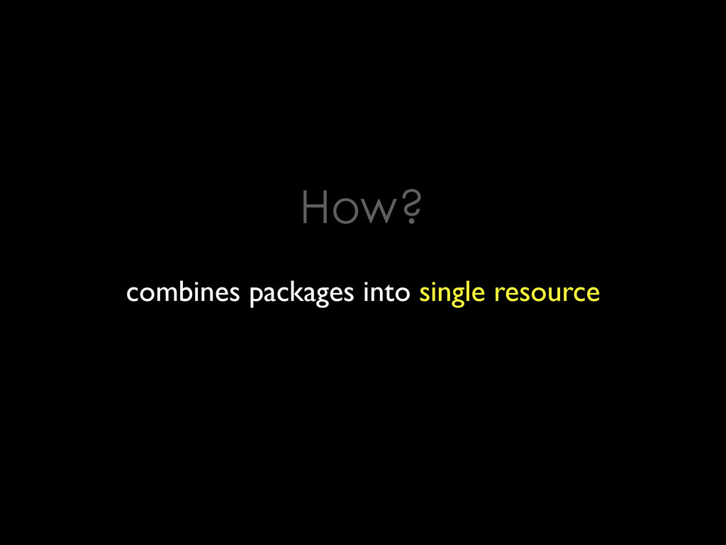 How? combines packages into single resource