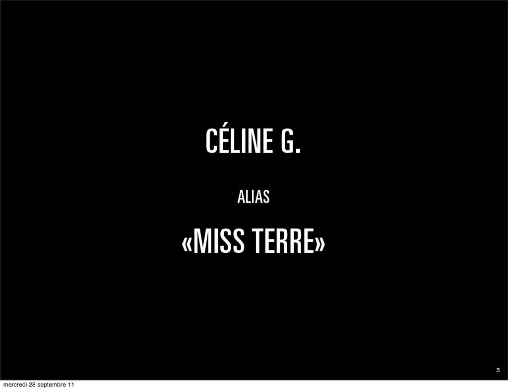CÉLINE G. ALIAS «MISS TERRE» 5 mercredi 28 sept...