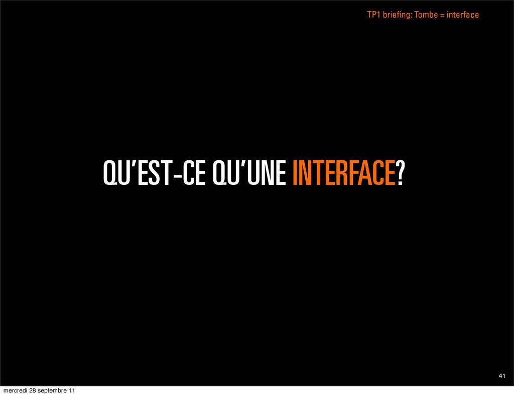 TP1 briefing: Tombe = interface 41 QU'EST-CE QU...