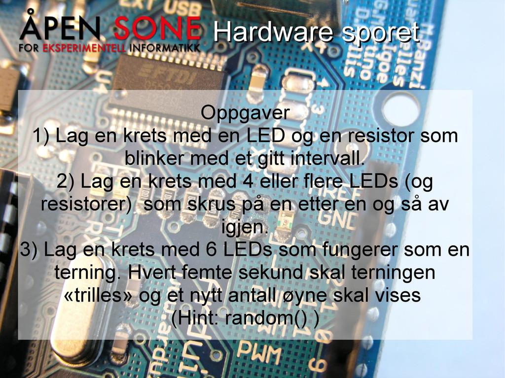 Hardware sporet Hardware sporet Oppgaver 1) Lag...