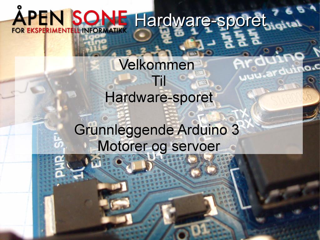 Hardware-sporet Hardware-sporet Velkommen Velko...
