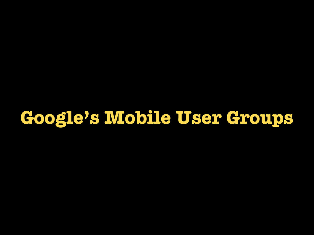 Google's Mobile User Groups