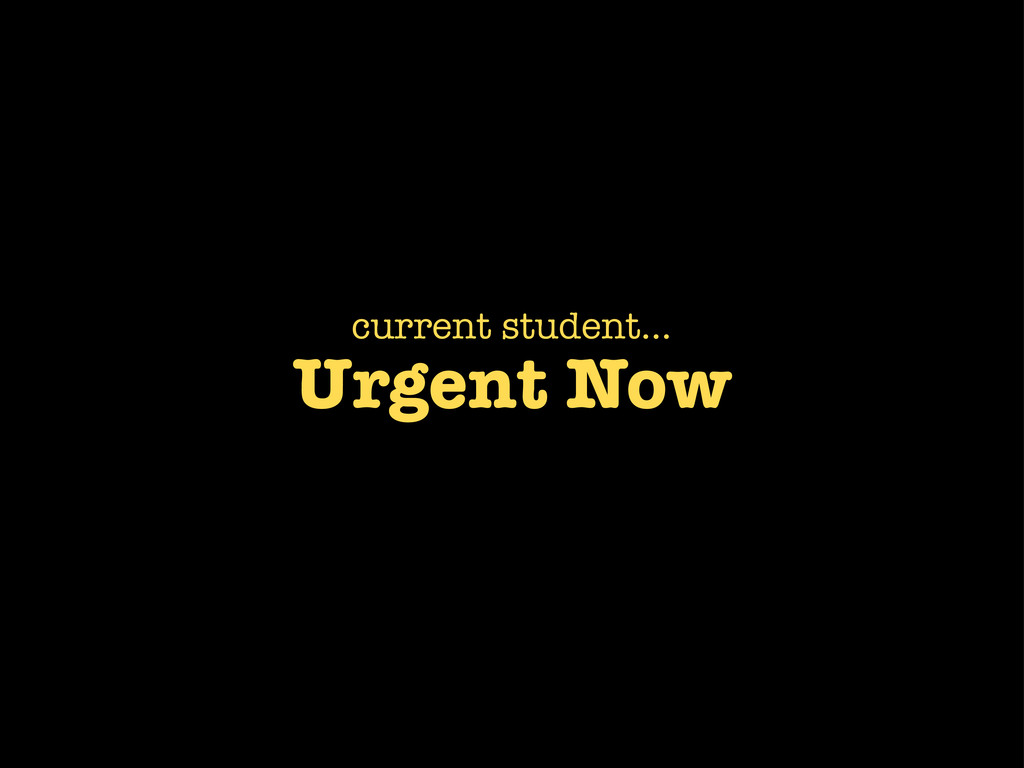 Urgent Now current student...