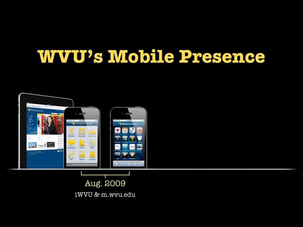 Aug. 2009 iWVU & m.wvu.edu WVU's Mobile Presence