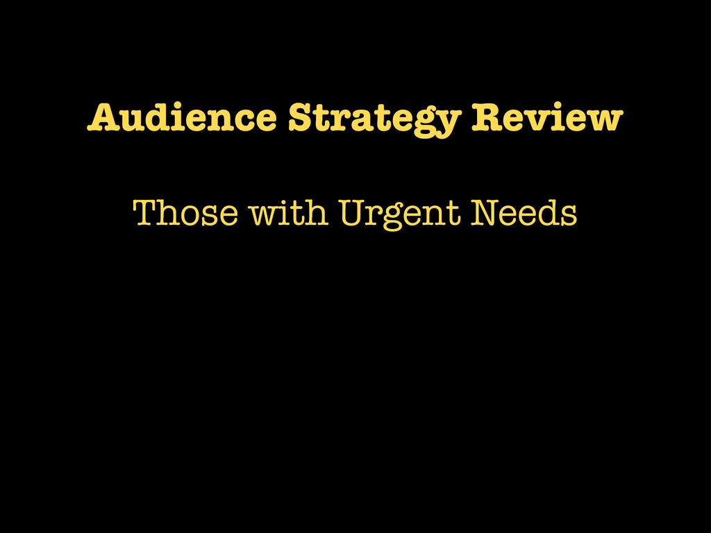 Audience Strategy Review Those with Urgent Needs