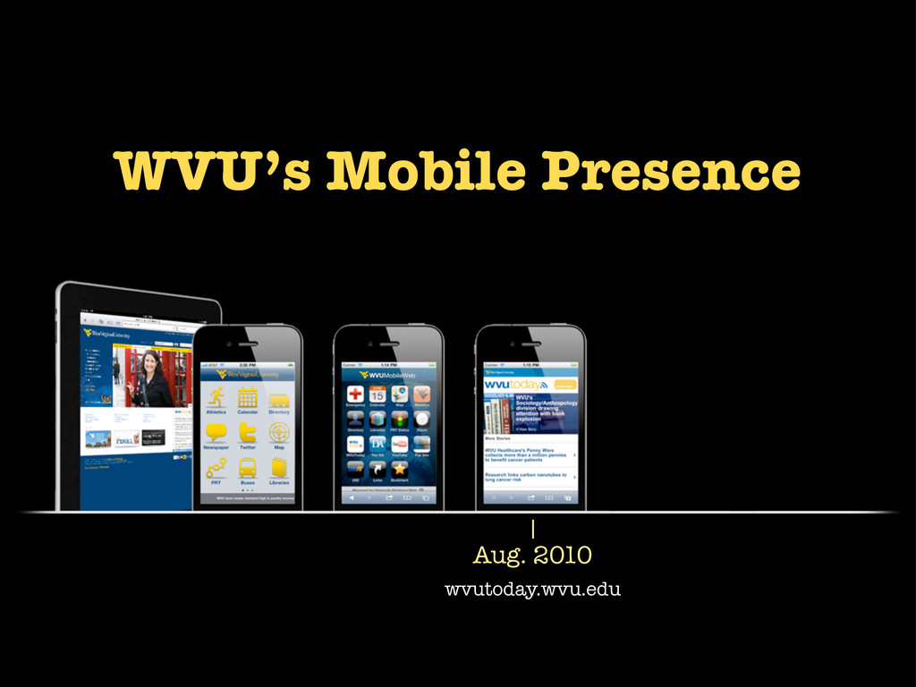 Aug. 2010 wvutoday.wvu.edu WVU's Mobile Presence