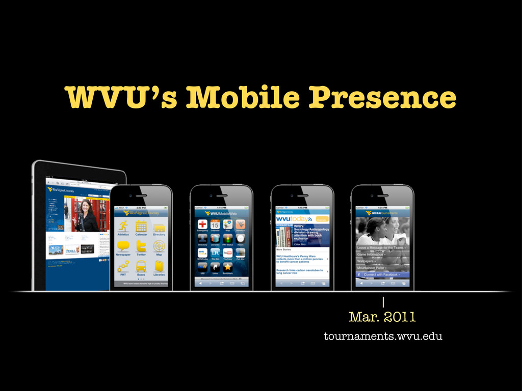 Mar. 2011 tournaments.wvu.edu WVU's Mobile Pres...
