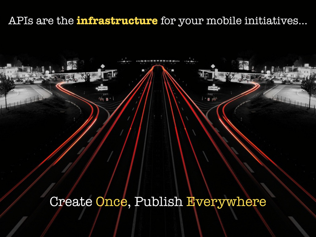 APIs are the infrastructure for your mobile ini...