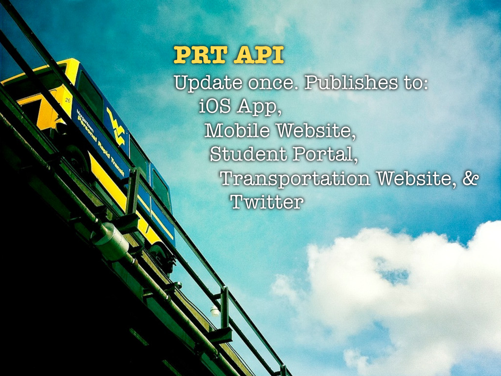 PRT API Update once. Publishes to: iOS App, Mob...