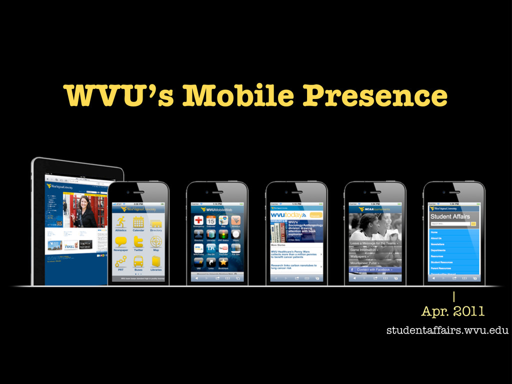 Apr. 2011 studentaffairs.wvu.edu WVU's Mobile P...