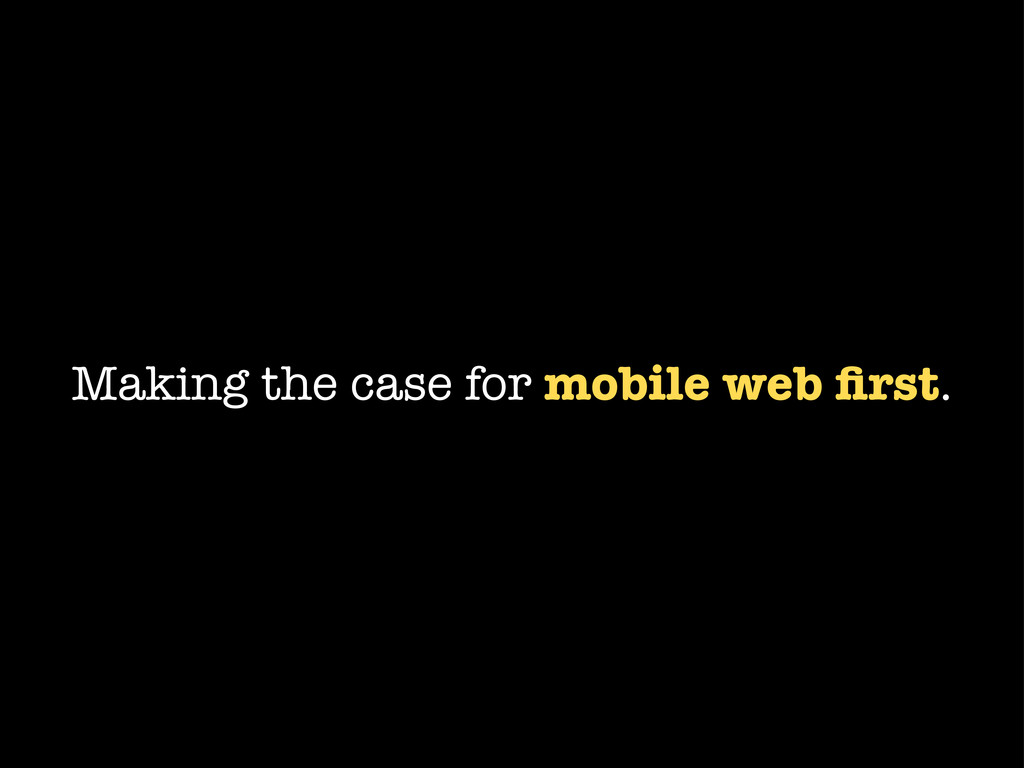 Making the case for mobile web first.