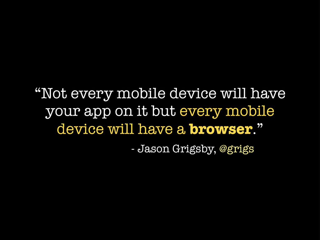 """Not every mobile device will have your app on ..."