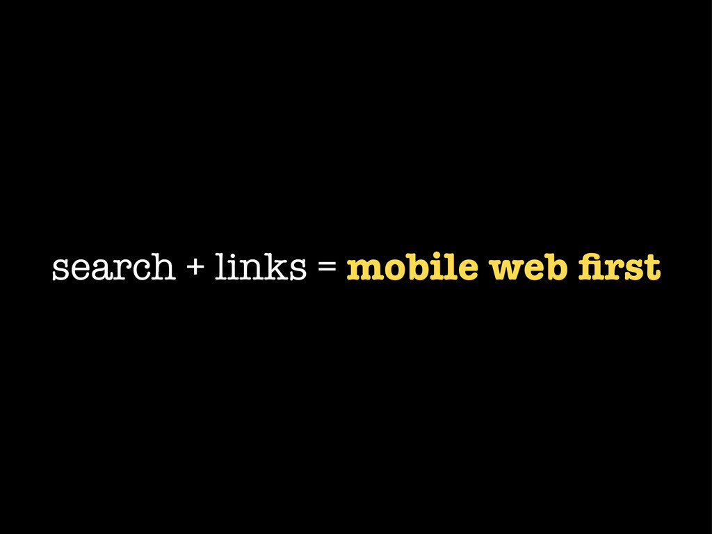 search + links = mobile web first