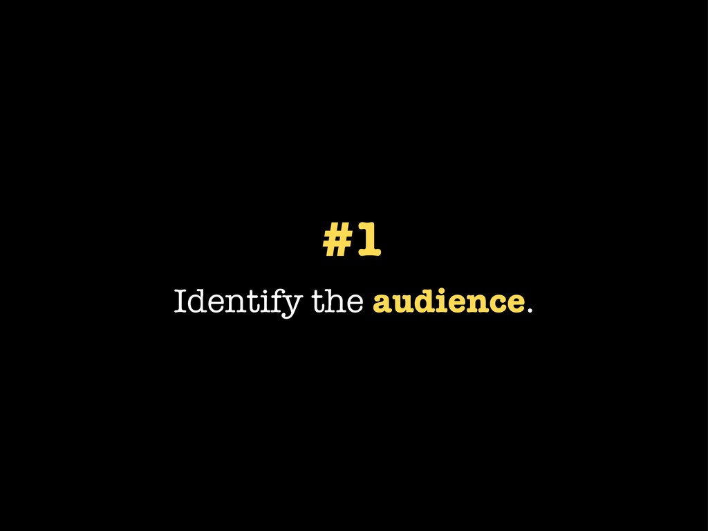 #1 Identify the audience.