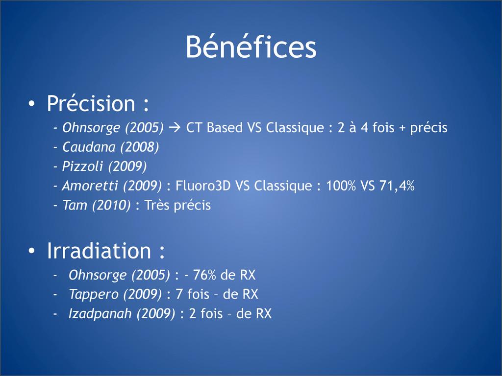 Bénéfices • Précision : - Ohnsorge (2005) ! CT ...