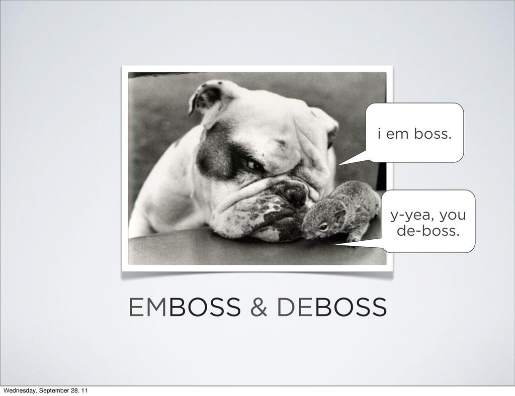 EMBOSS & DEBOSS y-yea, you de-boss. i em boss. ...