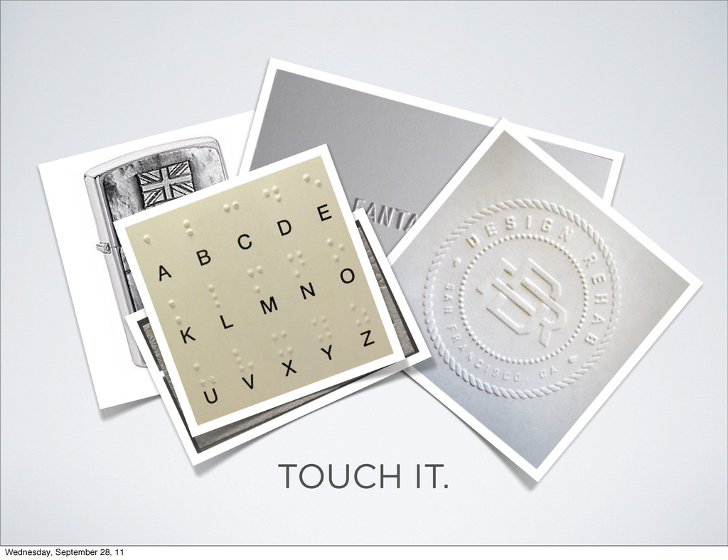 TOUCH IT. Wednesday, September 28, 11