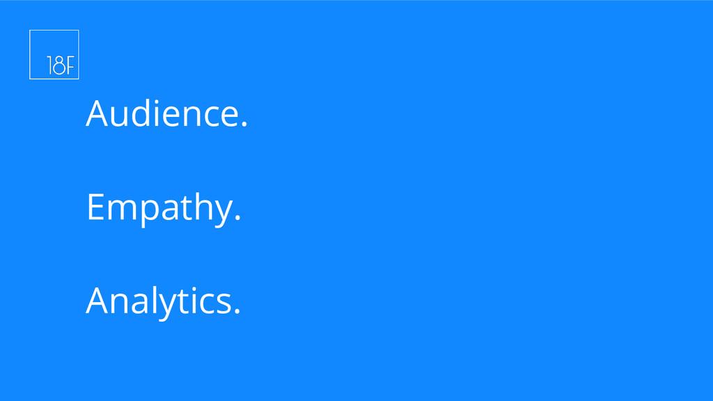Audience. Empathy. Analytics.