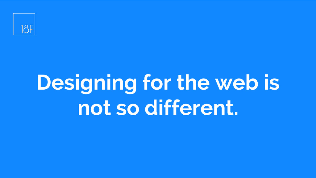 Designing for the web is not so different.