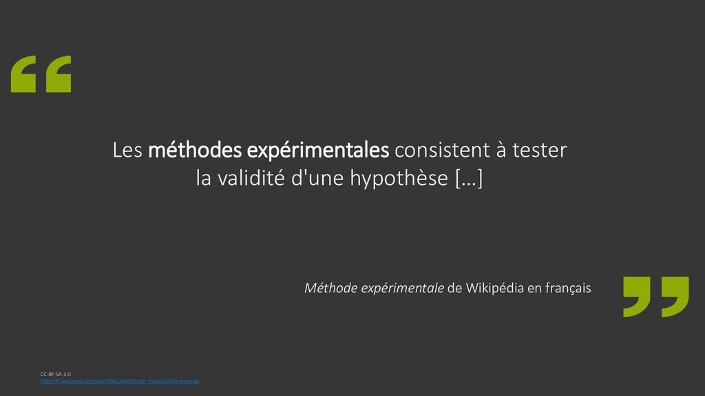 Les méthodes expérimentales consistent à tester...
