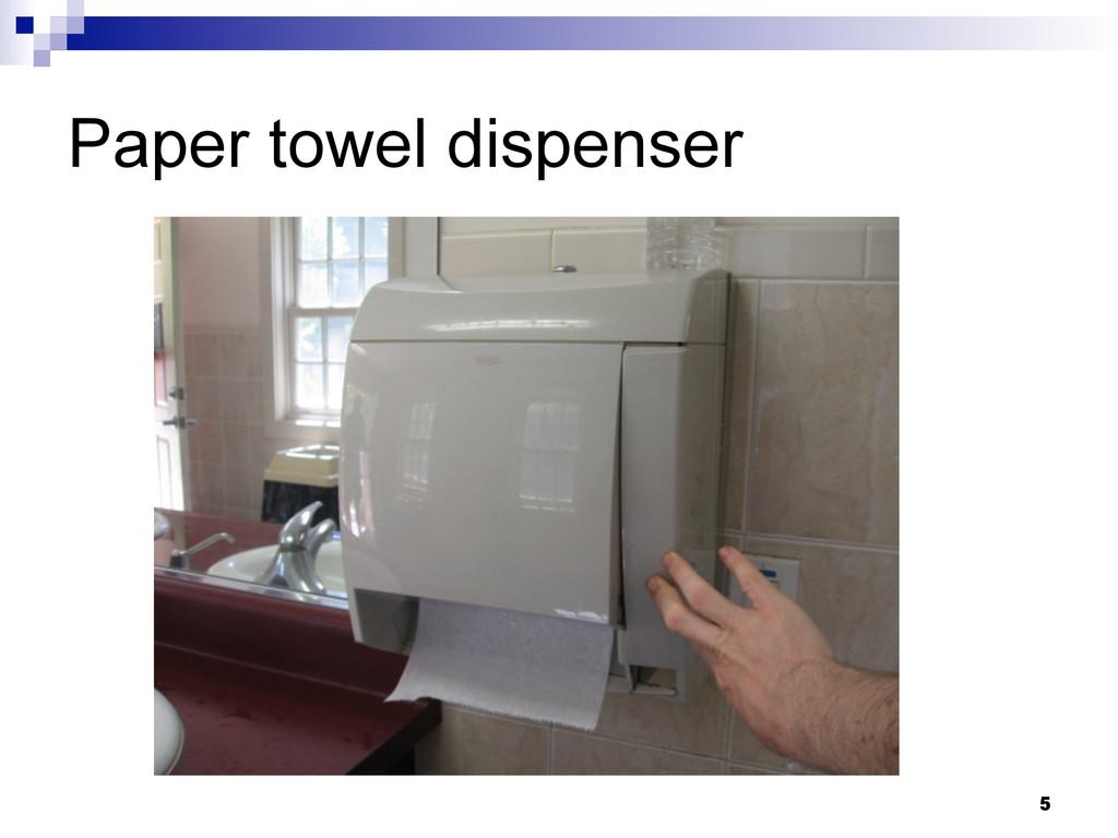 5 Paper towel dispenser