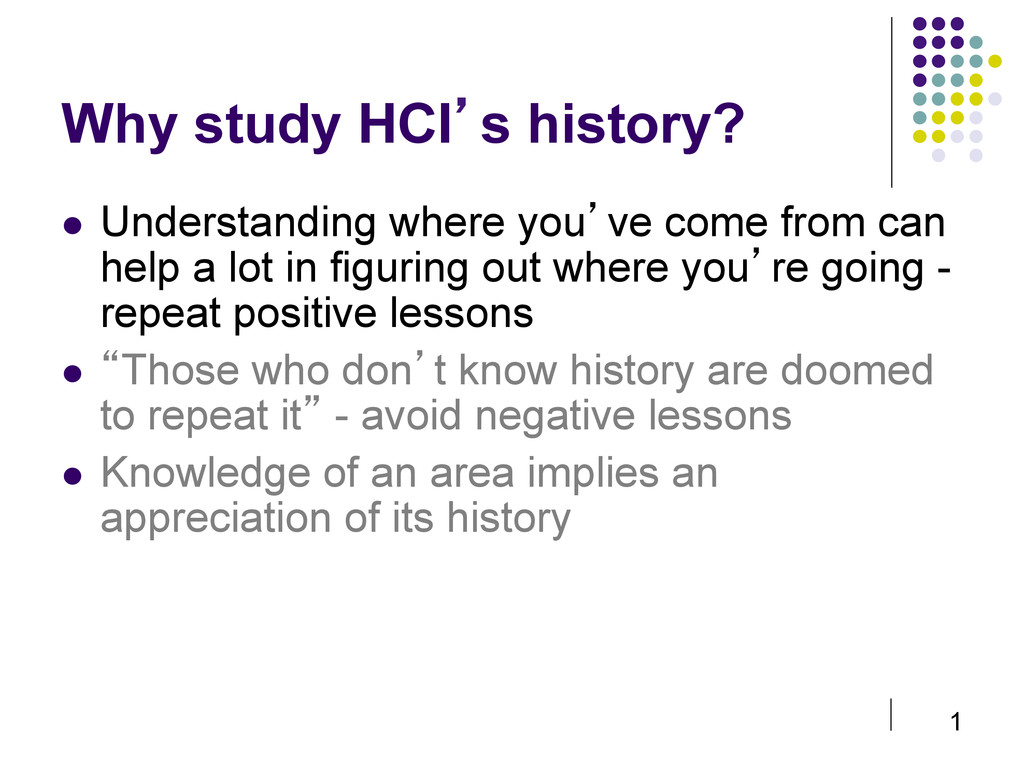 1 Why study HCI's history?  Understanding whe...
