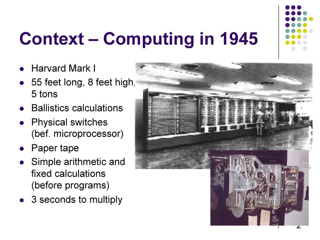 2 Context – Computing in 1945  Harvard Mark I...
