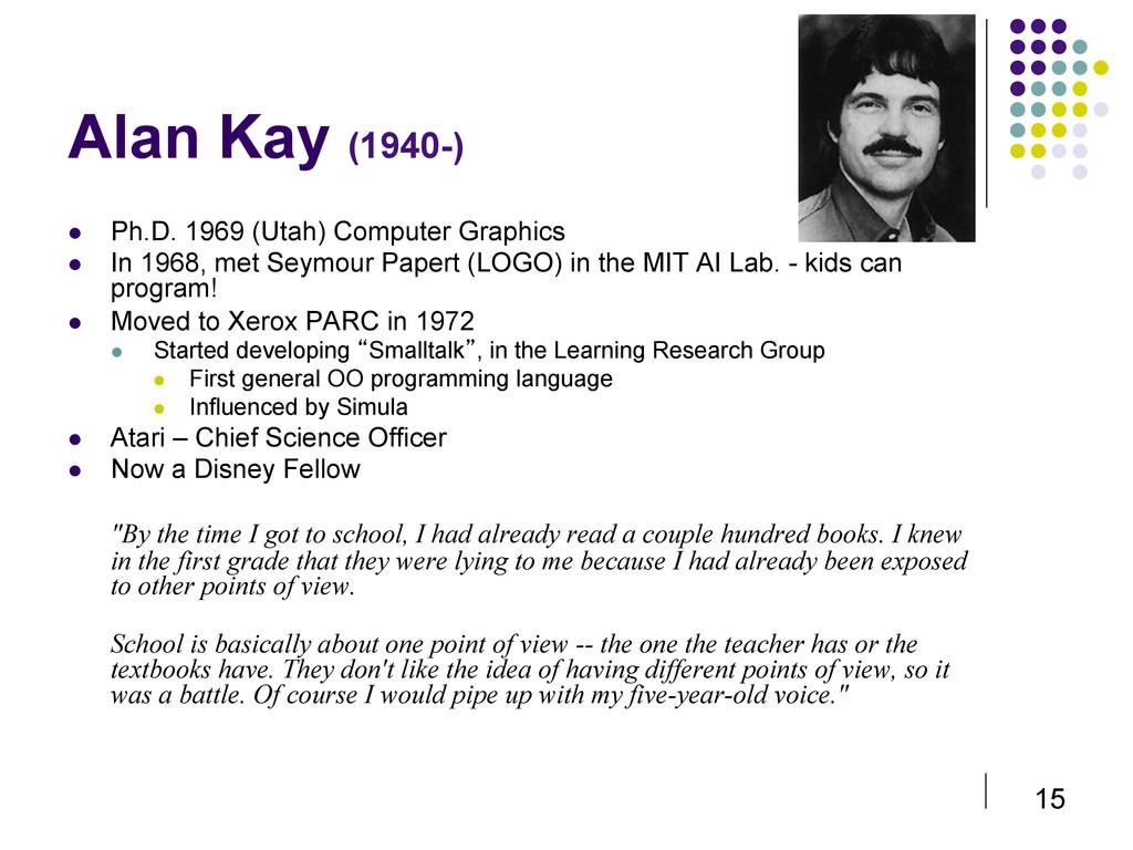 15 Alan Kay (1940-)  Ph.D. 1969 (Utah) Comput...