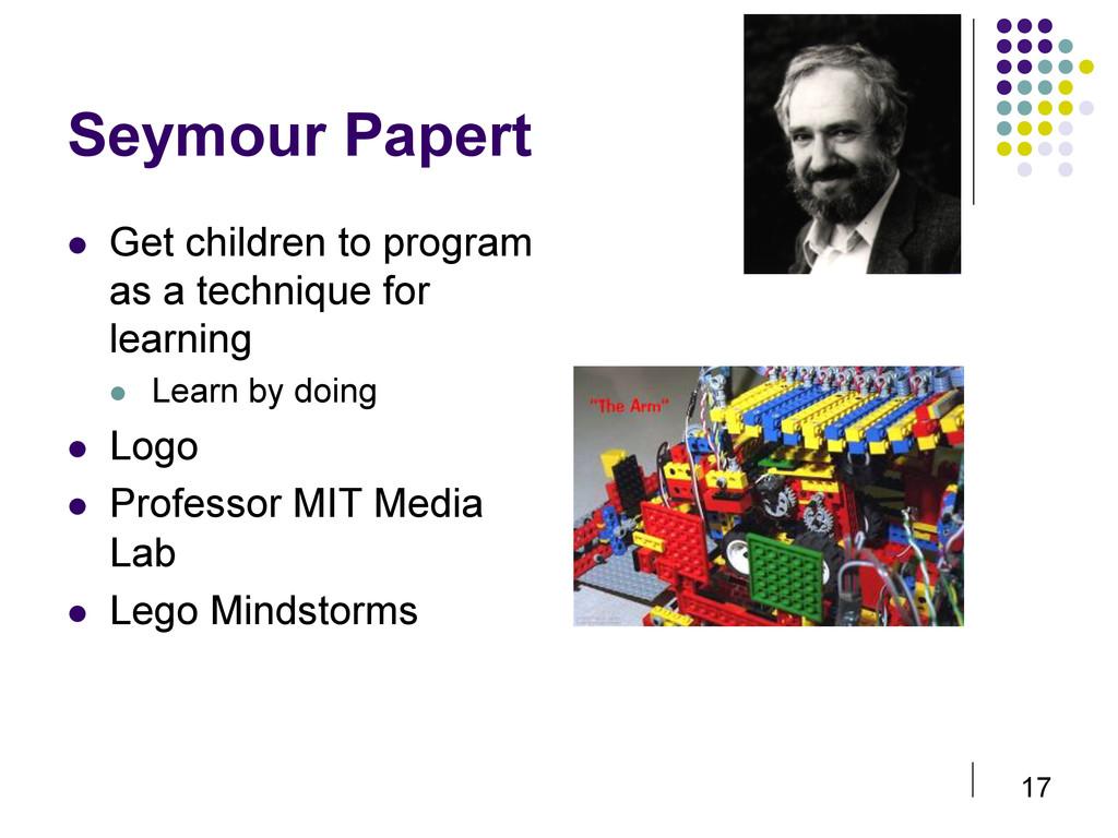 17 Seymour Papert  Get children to program as...