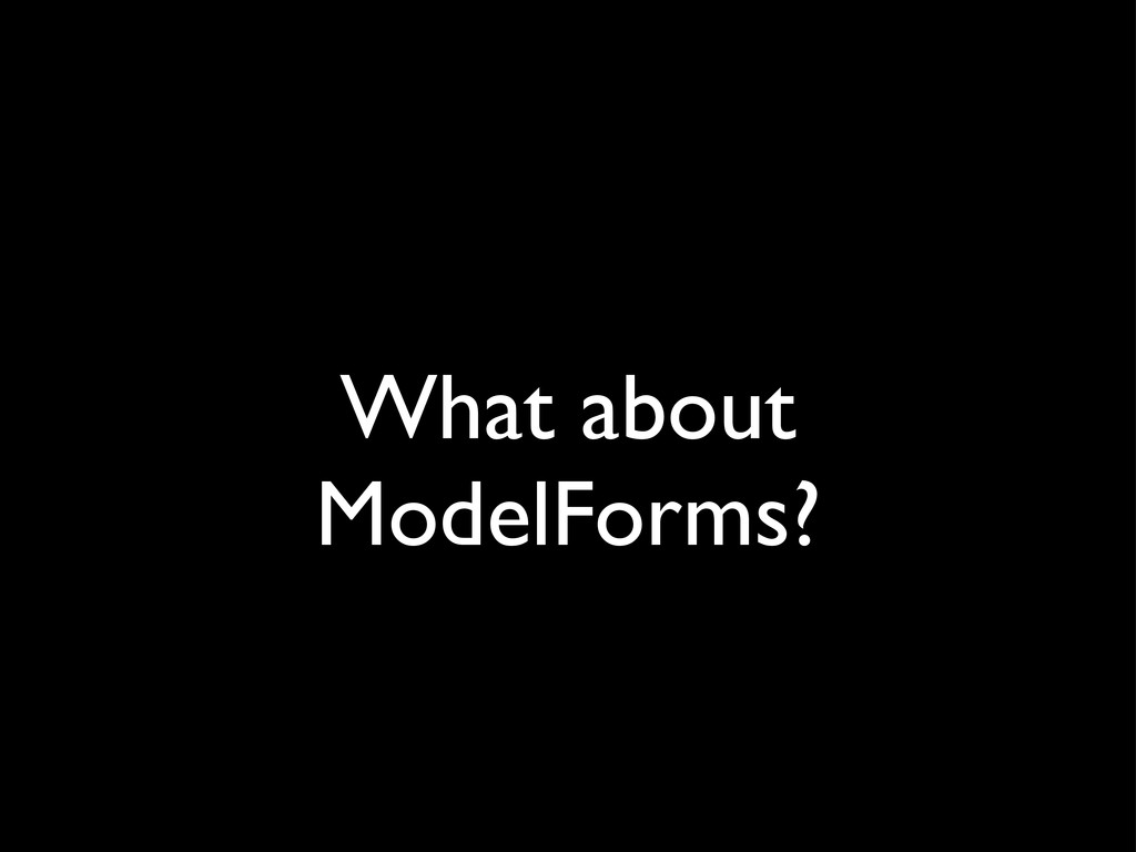 What about ModelForms?