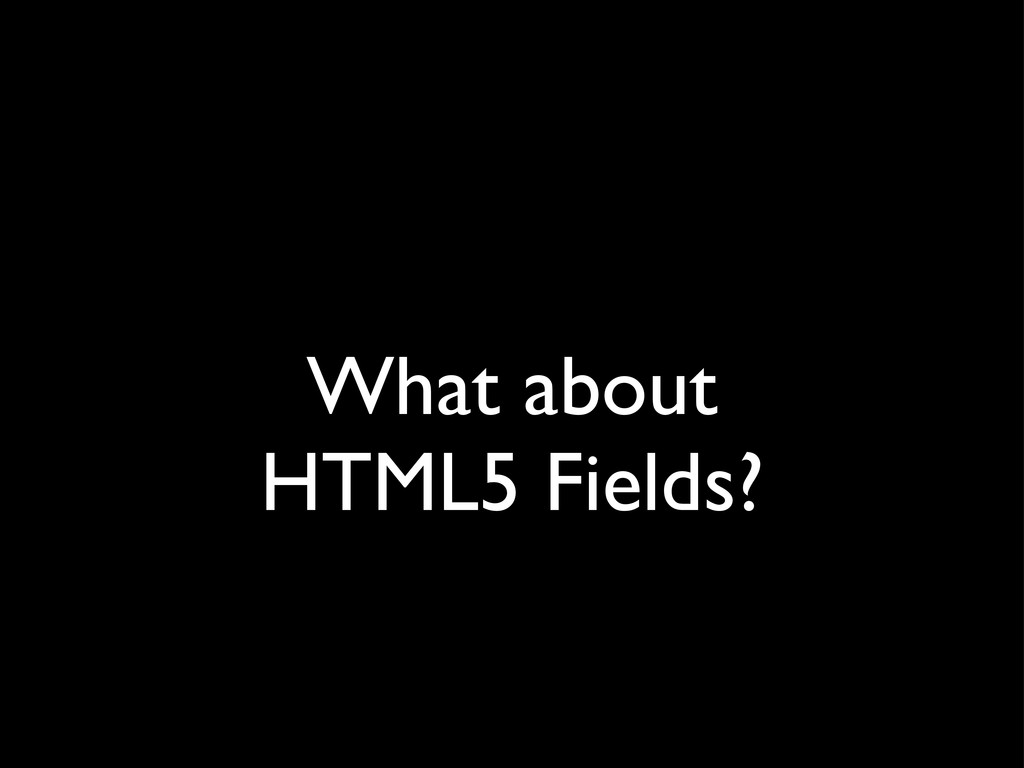 What about HTML5 Fields?